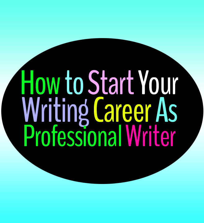 How to Start Your Career As Professional Writer