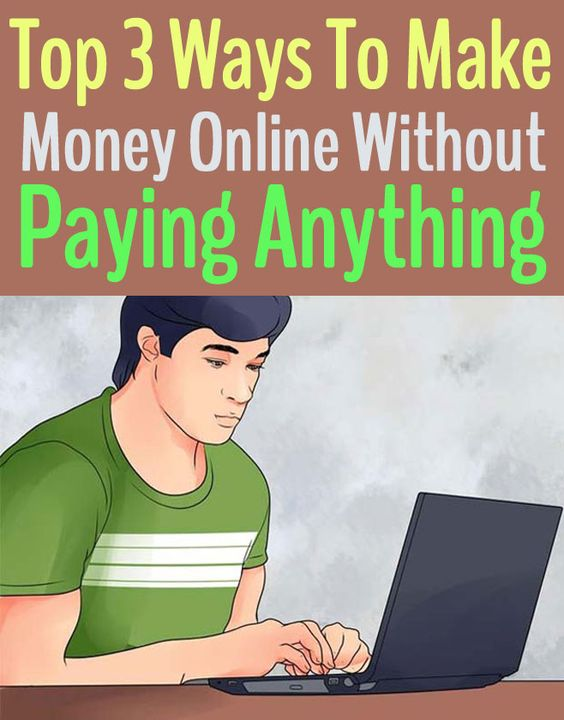 Top 3 Ways To Make Money Online Without Paying Anything