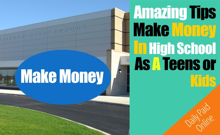 Amazing Tips To Make Money In High School As A Teen or Kids