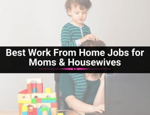 20 Legitimate Work From Home Jobs for Moms & Housewives – Make Upto $50,000/Year