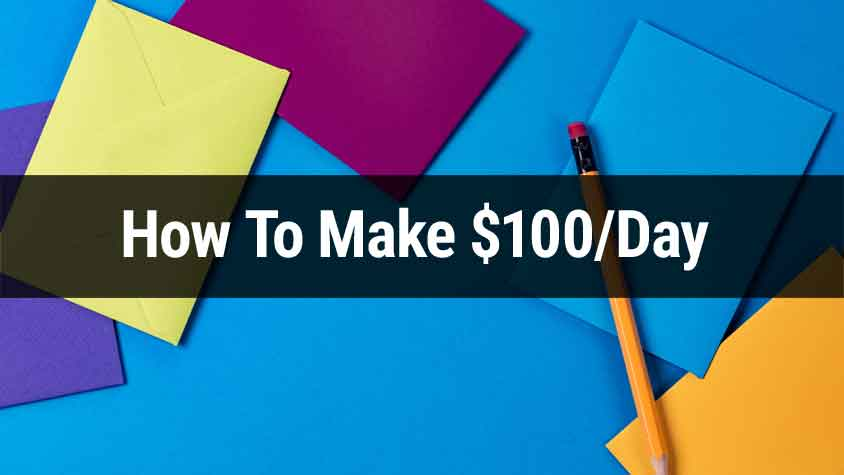 How To Make $100/Day